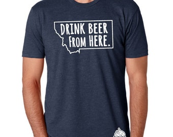 Craft Beer Montana- MT- Drink Beer From Here Shirt