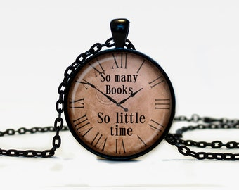 Quote pendant So many books So little time watch necklace Old Clock Steampunk jewelry