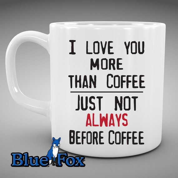 I Love You More Than Coffee: Funny Coffee Mug I Love You More Than Coffe Just Not Always