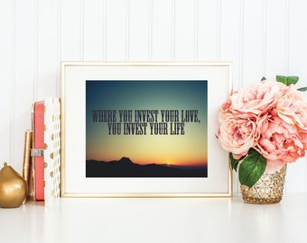 Where You Invest Your Love, You Invest Your Life | Mumford And Sons | 8x10 | Quote Print