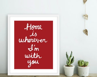 Home Is Wherever I'm With You Art Print - Calligraphy Print - Typography Poster - 8x10