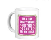Mindy Project Quote Mug Tiny Dainty Woman Donuts Great Gift for Women Mom Sister Friend Funny Mug!