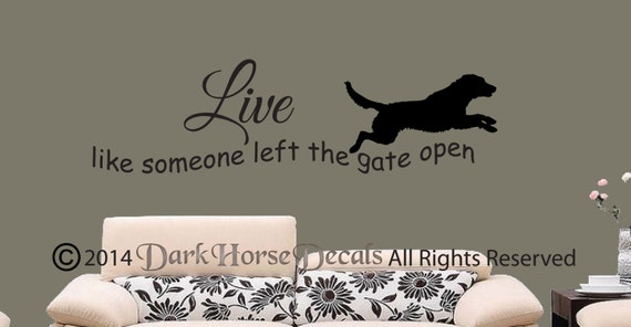 Live Like Someone Left The Gate Open Wall Decal Dog Wall