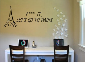 F*** It Let's go to Paris Wall Decal - Paris Decal - France Decal - Eiffel Tower Decal