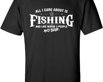 All I Care About is Fishing And Like Maybe 3 People and Beer T-Shirt Hunting fishing Shirt tee Shirt Mens Ladies Womens Youth Kids ML-510