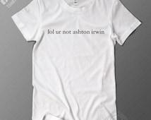 lol ur not ashton irwin T Shirt - Regular Fit - 5SOS