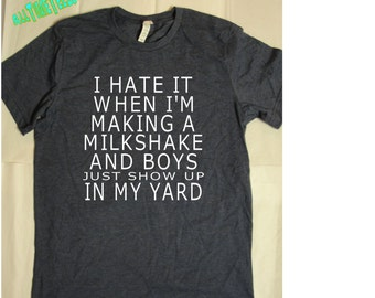 I Hate It When I'm Making A Milkshake and Boys Show Up In My Yard - Awesome Birthday Gift  - Funny T shirt   -  Ships from USA