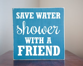 Save Water Shower with a Friend - Bathroom Pool Tub Shower Sign Small Home Decor