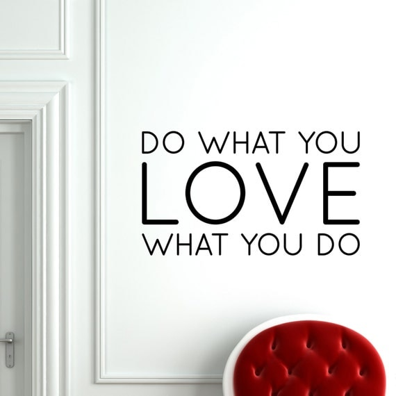 do what you love love what you do wall art the image kid has it. Black Bedroom Furniture Sets. Home Design Ideas
