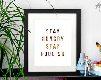Stay hungry stay foolish, steve jobs quote available in 5x7 to 8x10 - inspirational quotes from steve jobs, motivational posters