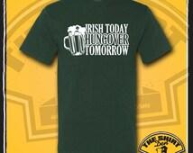 Irish Today, Hungover Tomorrow Shirt - St Patricks Day - St Paddys Day - Irish Drinking Shirt - Ireland - Funny - Humor - Beer - Drinking