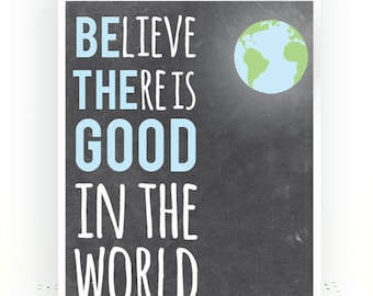 Believe There Is Good In The World, Be The Good In The World, Positive Quotes, Positive Thoughts, Printable Inspirational Quotes, Quotes