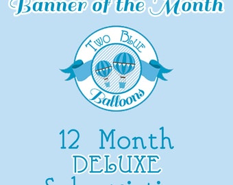 2BB Banner of the Month Club - 12 Month *Deluxe* Subscription
