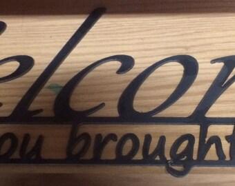 Welcome, hope you brought beer! Plasma cut 14 gauge steel sign.