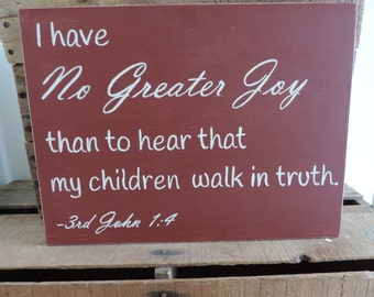 I Have No Greater Joy Than To Hear That My Children Walk In Truth Hand Painted Wooden Sign