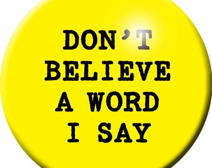 Don't Believe a Word I Say button