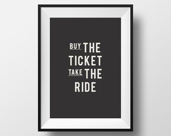 Motivational Art, Poster, Print, Printable Art, Printable Typography, Buy the ticket, take the ride, Printable Quote, Digital Download