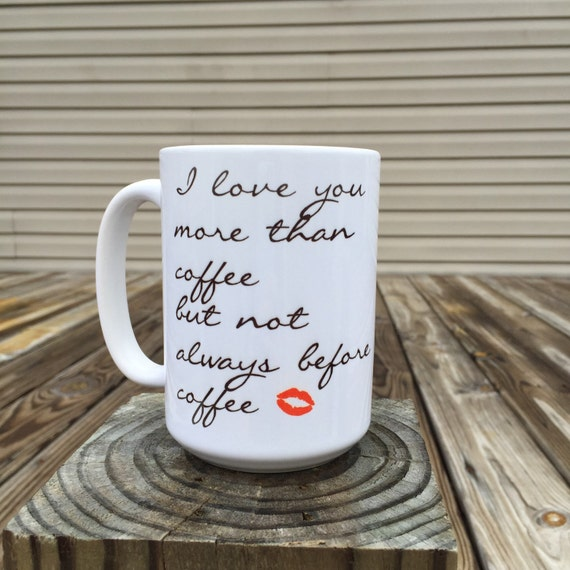 I Love You More Than Coffee: I Love You More Than Coffee But Not Always Before Coffee Mug