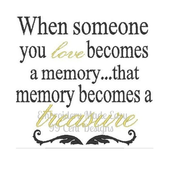 When Someone You Love Becomes A Memory That Memory Becomes A: When Someone You Love Becomes A Memory By Embroiderymadeeasy