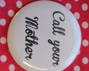 Call your Mother - 2.25 inch pinback button badge