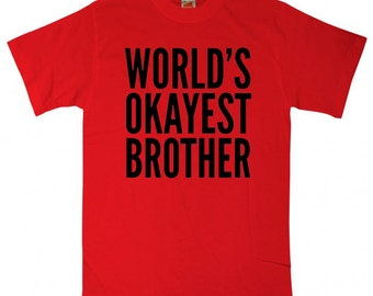 World's Okayest Brother  brother t shirt funny gift for brother Birthday Gift Christmas Gift for brother