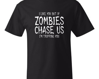 I Like You But if Zombies Chase Us I'm Tripping You Tee Funny T-Shirt For Him Christmas Gift