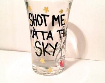 SHOT me outta the sky shot glass