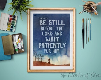 Be still before the Lord. Psalms 37:7, Digital Download, printable scripture