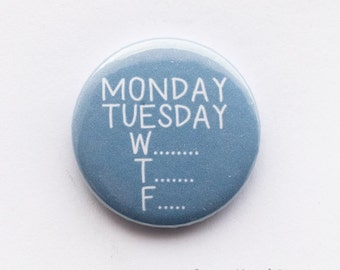 Days of the week 'Monday, Tuesday, W... T... F...' 25mm metal pin