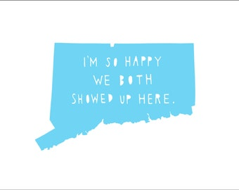 CONNECTICUT | I'm So Happy | state print | state art | Valentine's gift for him | anniversary gift for men | Valentine's gift for her, map