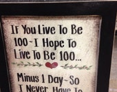 If You Live to Be 100 I Hope to live minus one day never live without you sign