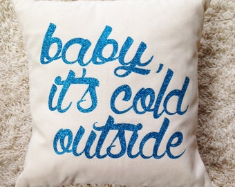 Baby, It's Cold Outside - Pillow Cover