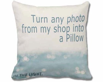 Fine Art Photography Pillow for home decor - Choose any photo from my shop