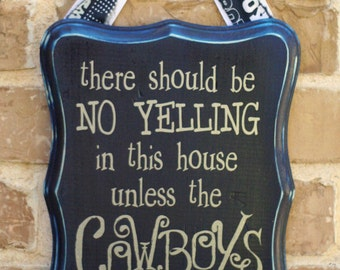 There should be no yelling in this house unless the COWBOYS are playing