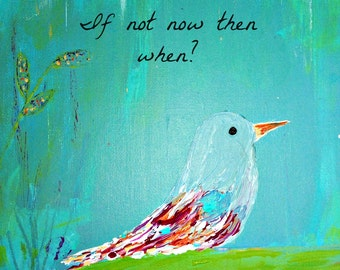 If Not Now Than When?