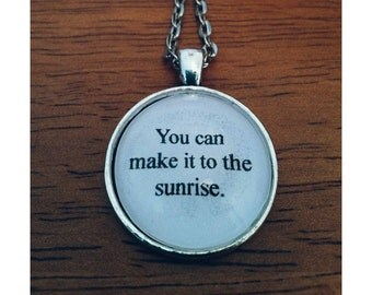 Sunrise lyric quote necklace- Our Last Night lyric necklace- You can make it to the sunrise
