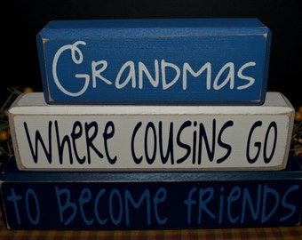 Grandma's Where Cousins go to become Friends primitive wood blocks sign