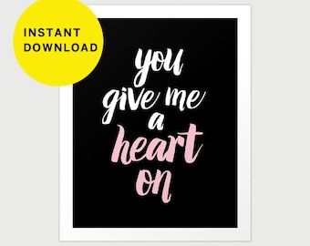 """You Give me a Heart On Instant download 8""""x10"""" poster print"""