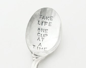 Hand stamped Spoon ~ Take life one cup at a time ~ Vintage Spoon from Goozeberry Hill