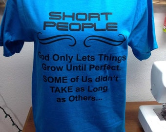 Short People T Shirt / Black screen printing / Funny Quote Humor / Womens TShirt / Short People God Only Lets Thing Grow Until Perfect