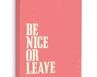 Canvas Gallery Wrap: Be Nice Or Leave // Coral Pink Home Decor Sign // Family Wall Art Typographic Print // Stretched Canvas Modern Art Sign