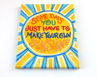 Some Days You Just Have To Make Your Own Sunshine,  8x10 inch inspirational canvas art for childrens rooms