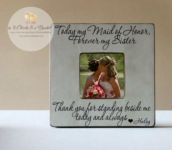 Today My Maid Of Honor Forever My Sister By 2ChicksAndABasket