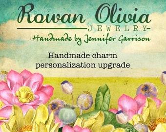 Personalization Upgrade for RowanOliviaJewelry handmade fine silver charms