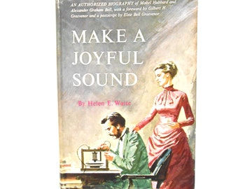 Make a Joyful Sound, a Vintage Biography of Alexander Graham Bell and Mabel Hubbard
