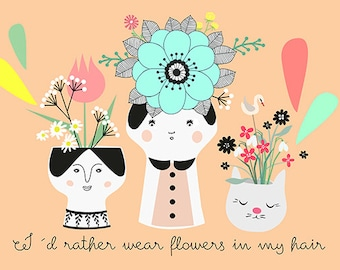 I d rather wear flowers in my hair-fine illustration print