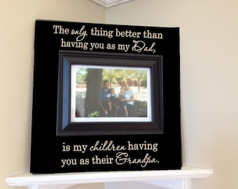 Personalized Picture Frame wooden sign w vinyl quote...The only thing better than having you as my Dad, is my children...