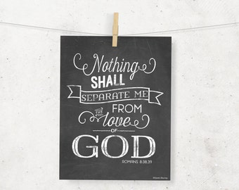 Nothing shall separate me from the love of God Chalkboard 8 x 10 Digital Print - Romans 8:38,39 - Christian Typography