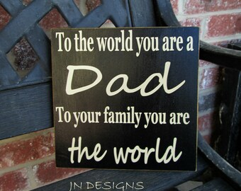 Father's day sign-To the world you are a dad...