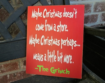 Christmas sign- Grinch quote-Maybe Christmas doesn't come from a store...